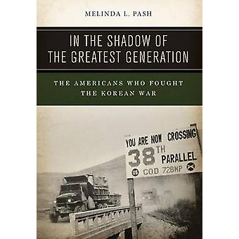 In the Shadow of the Greatest Generation - The Americans Who Fought th