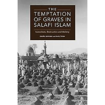 The Temptation of Graves in Salafi Islam - Iconoclasm - Destruction an