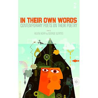 In Their Own Words - Contemporary Poets on Their Poetry by George Szir