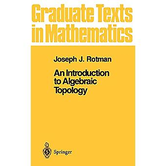 An Introduction to Algebraic Topology by Joseph J. Rotman - 978038796