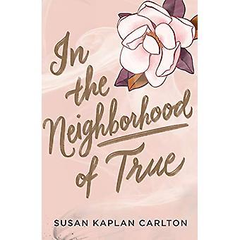 In the Neighborhood of True by Susan Kaplan Carlton - 9781616208608 B