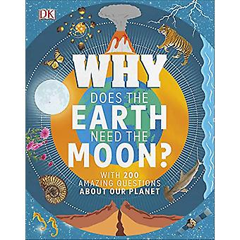 Why Does the Earth Need the Moon? - With 200 Amazing Questions About O