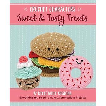 Crochet Characters Sweet amp Tasty Treats  12 Delectable Designs Everything You Need to Make 2 Scrumptious Projects by Kristen Rask
