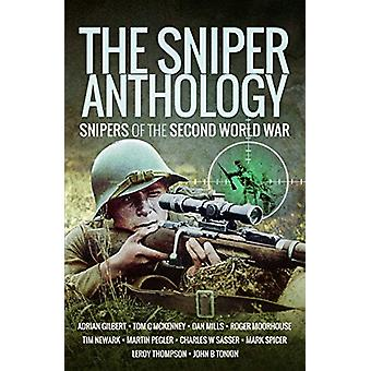The Sniper Anthology - Snipers of the Second World War by Martin Mace