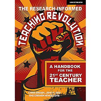 The research-informed teaching revolution - A handbook for the 21st ce