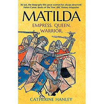Matilda - Empress - Queen - Warrior by Catherine Hanley - 978030025147
