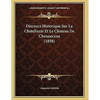 Discours Historique Sur La Chatellenie Et Le Chateau de Chenonceau (1858)