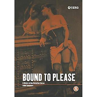 Bound to Please: Una historia del corsé victoriano (vestido, cuerpo, cultura)