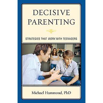 Decisive Parenting - Strategies That Work with Teenagers di Michael Ha