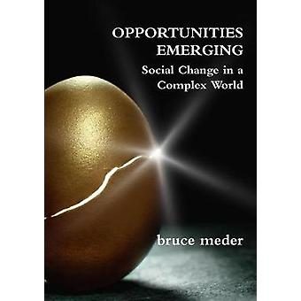 Opportunities Emerging - Social Change In a Complex World by Bruce Med