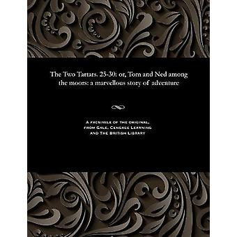 The Two Tartars. 25-30 - Or - Tom and Ned Among the Moors - A Marvellou