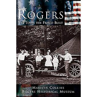 Rogers - The Town the Frisco Built by Marilyn Collins - 9781589730625