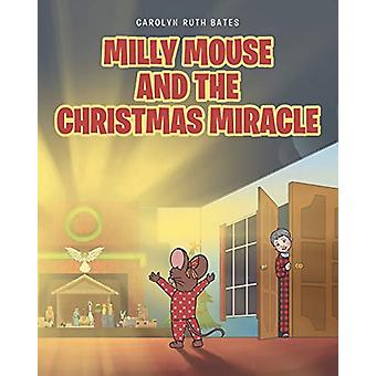 Milly Mouse and the Christmas Miracle by Carolyn Ruth Bates - 9781644