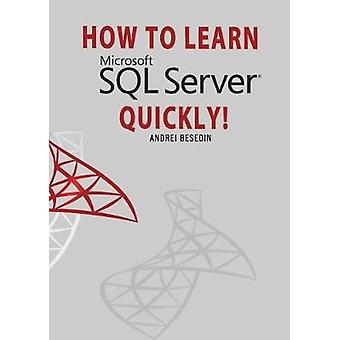 How to Learn Microsoft SQL Server Quickly! by Andrei Besedin - 978194