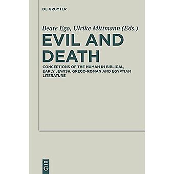 Evil and Death - Conceptions of the Human in Biblical - Early Jewish -
