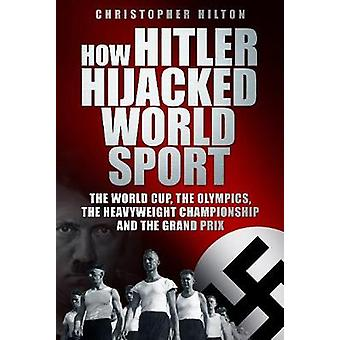 How Hitler Hijacked World Sport by Christopher Hilton