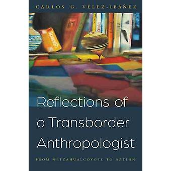 Reflections of a Transborder Anthropologist by Carlos G. VelezIbanez