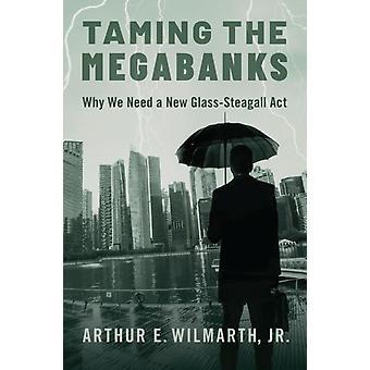 Taming megabanks av Wilmarth Jr. & Arthur E. Professor of Law &Professor of Law &George Washington Law School