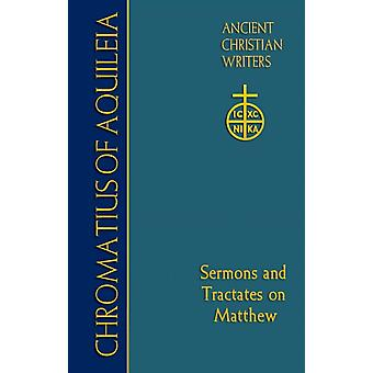 75. Chromatius of Aquileia  Sermons and Tractates on Matthew by Introduction by Thomas P Scheck