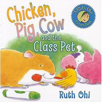 Chicken Pig Cow and the Class Pet by Ruth Ohi & Illustrated by Michael Martchenko