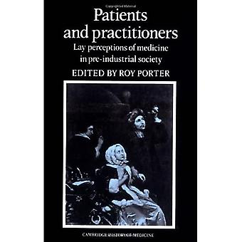 Patients and Practitioners : Lay Perceptions of Medicine in Pre-Industrial Society