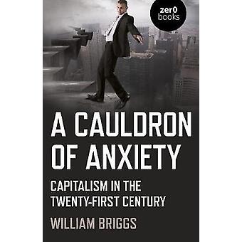 A Cauldron of Anxiety Capitalism in the twentyfirst century