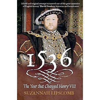 1536 - het jaar dat veranderd van Henry VIII door Suzannah Lipscomb - 9780745