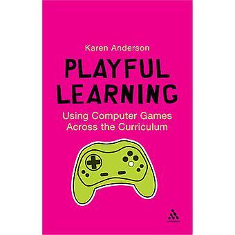 À l'aide de jeux d'ordinateurs Across the Curriculum par Karen Anderson - 97814