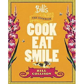 Bill's The Cookbook - Cook - Eat - Smile by Bill Collison - Sheridan M