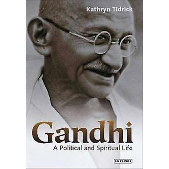 Gandhi - A Political and Spiritual Life (annotated edition) by Kathryn