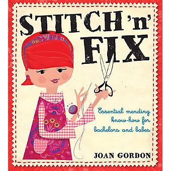 Stitch 'n' Fix - Essential Mending Know How for Bachelors and Babes by