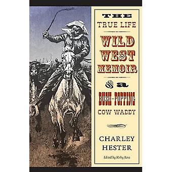 The True Life Wild West Memoir of a BushPopping Cow Waddy by Hester & Charley