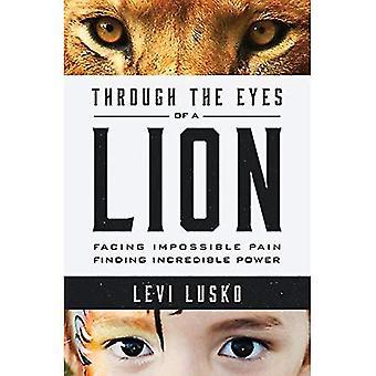 Attraverso gli occhi di un leone: dolore impossibile, trovare incredibile potenza di fronte