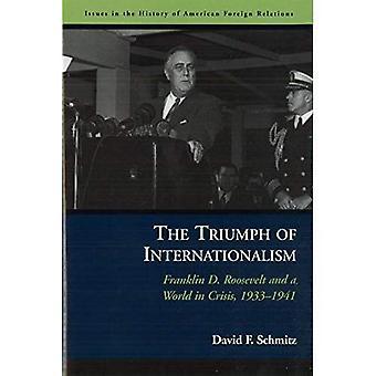 Der Triumph des Internationalismus: Roosevelt und angesichts der Weltwirtschaftskrise, 1933-1941 (Ausgaben in der Geschichte der amerikanischen Außenpolitik)