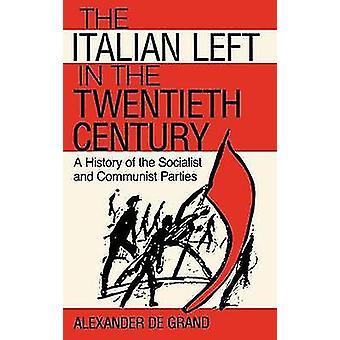 Italienske efterladt i det tyvende århundrede en historie af den socialistiske og kommunistiske partier af De Grand & Alexander J.
