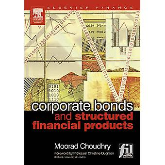 Corporate Bonds and Structured Financial Products by Choudhry & Moorad