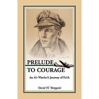 Prelude to Mut eine Flugreise Krieger des Glaubens durch Bergquist & David H