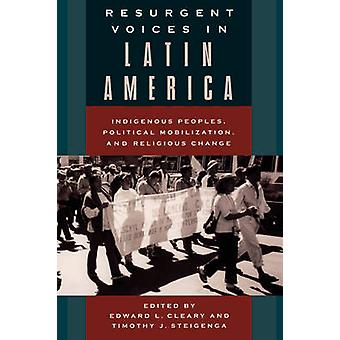 Resurgent Voices in Latin America Indigenous Peoples Political Mobilization and Religious Change by Cleary & Edward L.
