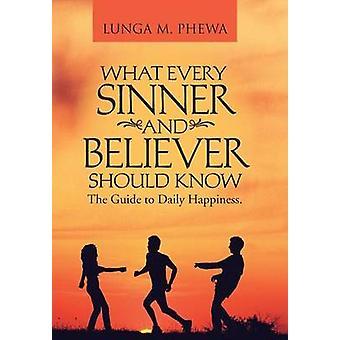 Hva hver synder og troende bør vite Guide til daglig lykke. av Phewa & Lunga M.