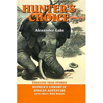 Hunters Choice Thrilling True Stories by Lake & Alexander