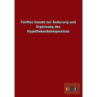 Funftes Gesetz Zur Anderung Und Erganzung Des Hypothekenbankgesetzes Ohne autor
