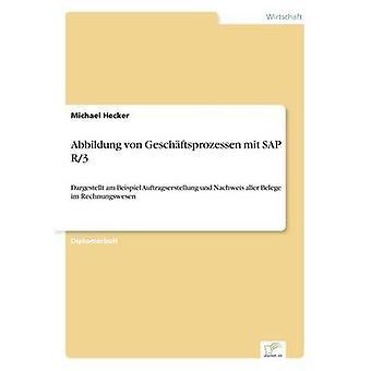 Abbildung von Geschftsprozessen mit SAP R3Dargestellt am Beispiel Auftragserstellung und Nachweis aller Belege im Rechnungswesen by Hecker & Michael