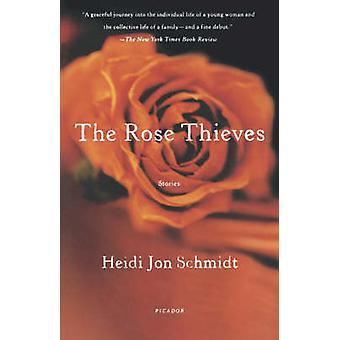 The Rose Thieves - Stories by Jon Heidi Schmidt - Heidi Jon Schmidt -