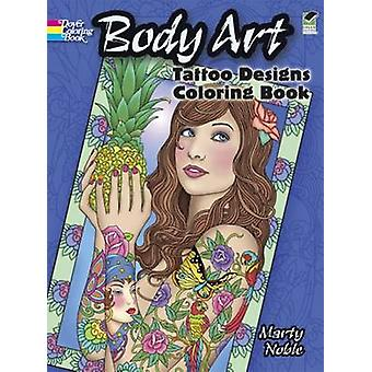 Body Art - Tattoo Designs Coloring Book by Marty Noble - 9780486489469