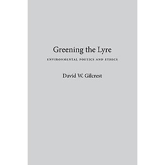L'écologisation de la Lyre - environnement poétique et éthique par David W. Gilcr