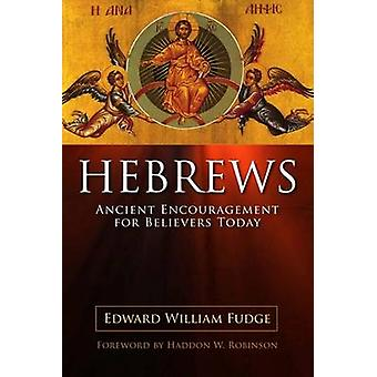 Hebrews - Ancient Encouragement for Believers Today by Edward William