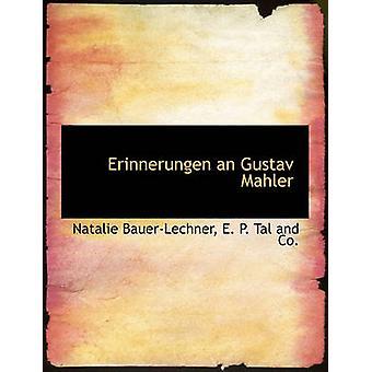 Erinnerungen an Gustav Mahler by Natalie Bauer-Lechner - P Tal and Co