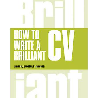 How to Write a Brilliant CV - What Employers Want to See and How to Wr