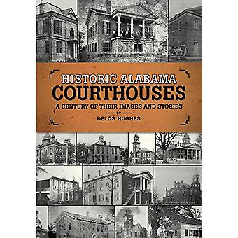 Historic Alabama Courthouses - A Century of Their Images and Stories b