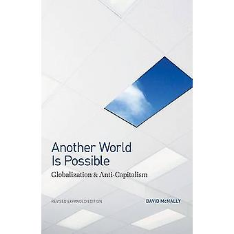 Another World Is Possible - Globalization and Anti-Capitalism by David